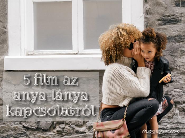 5 film az anya-lánya kapcsolatról