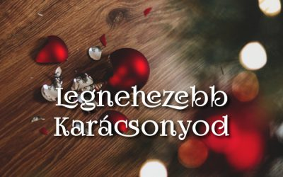 Legnehezebb Karácsonyod